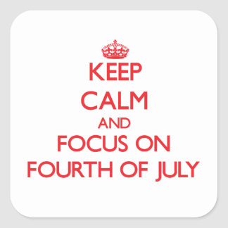 Keep Calm and focus on Fourth Of July Sticker