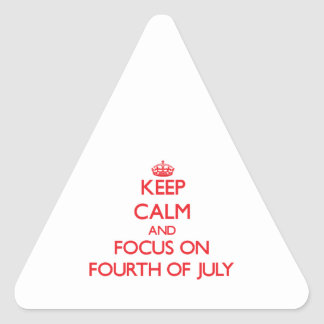 Keep Calm and focus on Fourth Of July Triangle Sticker