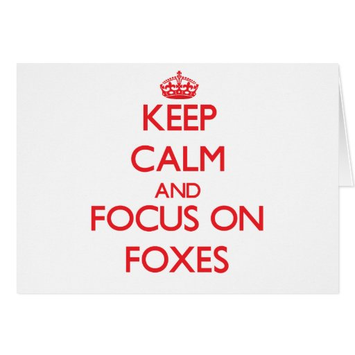 Keep Calm and focus on Foxes Card