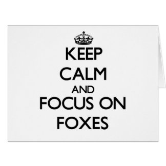 Keep Calm and focus on Foxes Greeting Cards