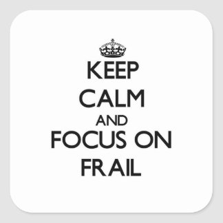 Keep Calm and focus on Frail Square Sticker