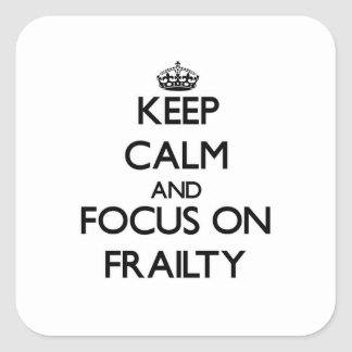 Keep Calm and focus on Frailty Square Sticker