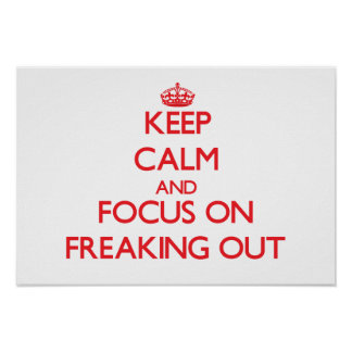Keep Calm and focus on Freaking Out Print