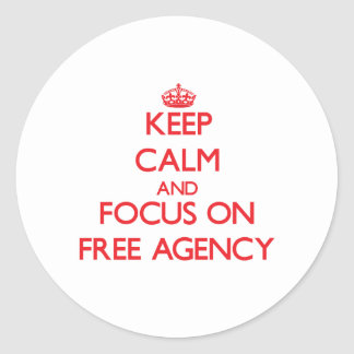 Keep calm and focus on FREE AGENCY Round Stickers