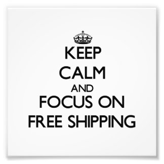 Keep Calm and focus on Free Shipping Art Photo