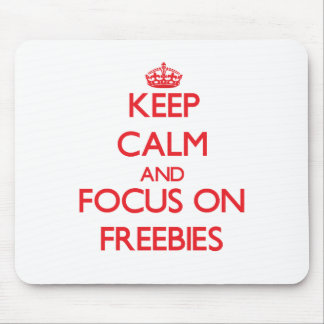 Keep Calm and focus on Freebies Mouse Pad