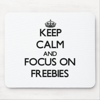 Keep Calm and focus on Freebies Mousepad