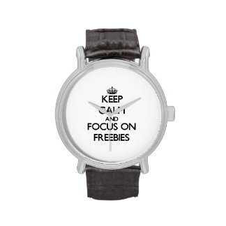 Keep Calm and focus on Freebies Watches