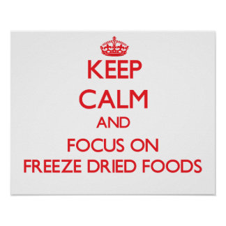 Keep Calm and focus on Freeze Dried Foods Poster