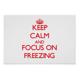 Keep Calm and focus on Freezing Posters