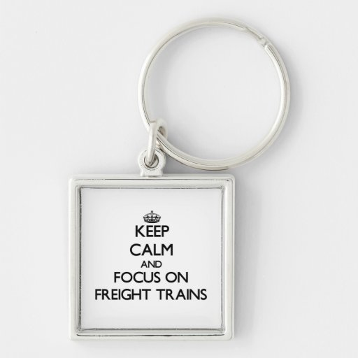 Keep Calm and focus on Freight Trains Keychains
