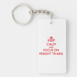 Keep Calm and focus on Freight Trains Double-Sided Rectangular Acrylic Key Ring