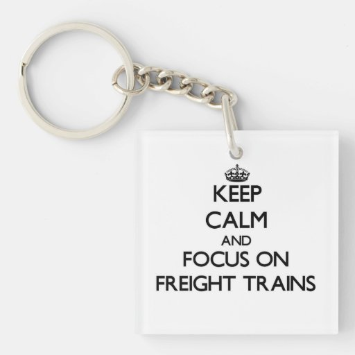 Keep Calm and focus on Freight Trains Acrylic Key Chains
