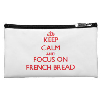 Keep Calm and focus on French Bread Cosmetics Bags