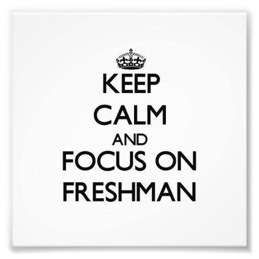 Keep Calm and focus on Freshman Art Photo