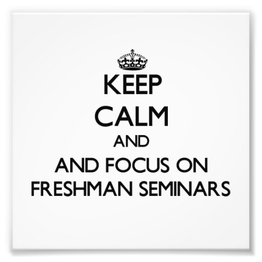 Keep calm and focus on Freshman Seminars Photo Print