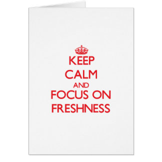 Keep Calm and focus on Freshness Greeting Cards
