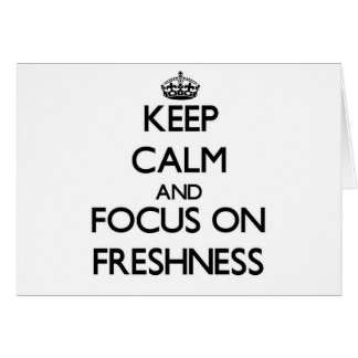 Keep Calm and focus on Freshness Greeting Card