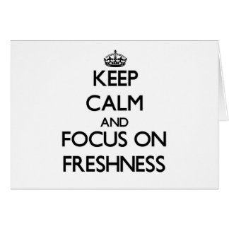 Keep Calm and focus on Freshness Cards