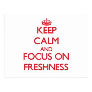 Keep Calm and focus on Freshness Post Cards
