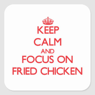 Keep Calm and focus on Fried Chicken Square Sticker