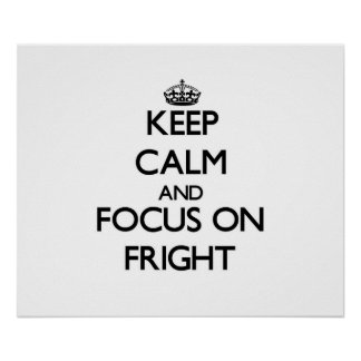 Keep Calm and focus on Fright Posters