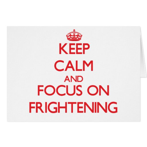 Keep Calm and focus on Frightening Cards
