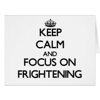 Keep Calm and focus on Frightening Greeting Cards