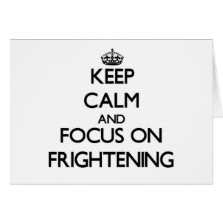 Keep Calm and focus on Frightening Greeting Card