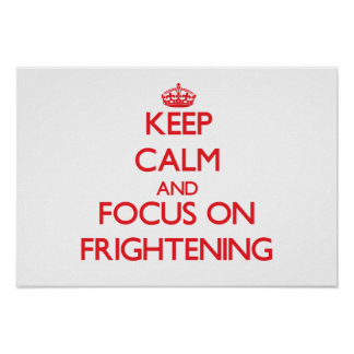Keep Calm and focus on Frightening Poster