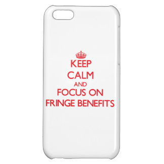 Keep Calm and focus on Fringe Benefits Cover For iPhone 5C