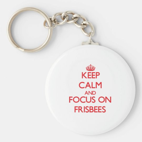 Keep Calm and focus on Frisbees Basic Round Button Key Ring
