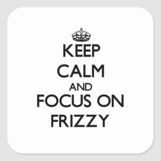 Keep Calm and focus on Frizzy Square Sticker