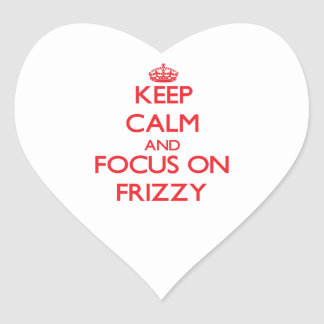 Keep Calm and focus on Frizzy Sticker