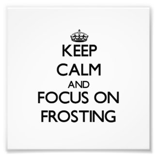 Keep Calm and focus on Frosting Photographic Print