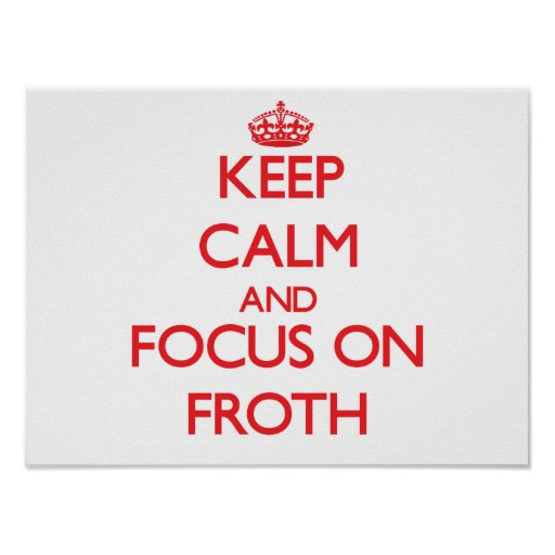 Keep Calm and focus on Froth Posters