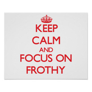 Keep Calm and focus on Frothy Print