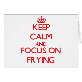 Keep Calm and focus on Frying Greeting Cards