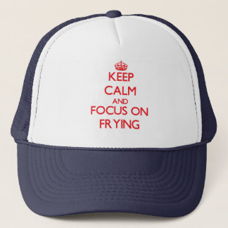 Keep Calm and focus on Frying Trucker Hat