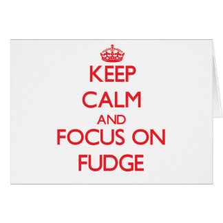 Keep Calm and focus on Fudge Greeting Card