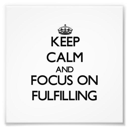 Keep Calm and focus on Fulfilling Art Photo