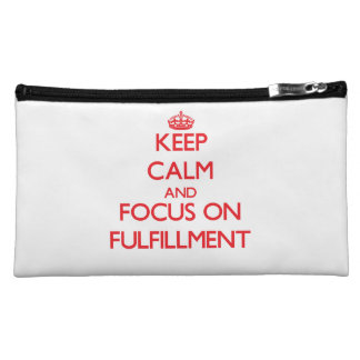 Keep Calm and focus on Fulfillment Cosmetic Bag