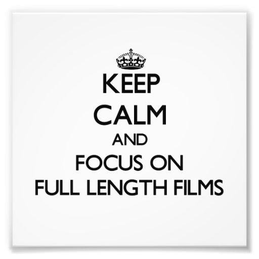 Keep Calm and focus on Full Length Films Photo Print