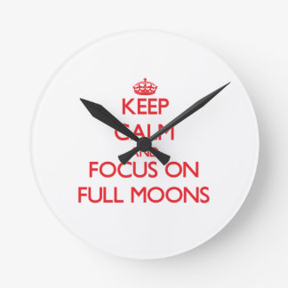 Keep Calm and focus on Full Moons Round Wallclock