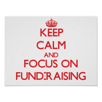 Keep Calm and focus on Fund-Raising Poster