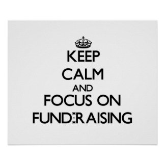 Keep Calm and focus on Fund-Raising Posters