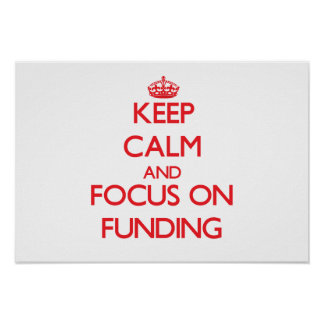 Keep Calm and focus on Funding Poster