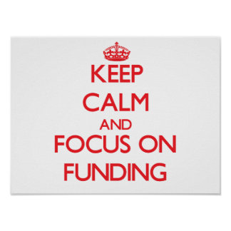 Keep Calm and focus on Funding Print