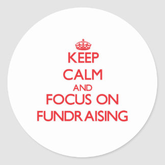Keep Calm and focus on Fundraising Round Sticker
