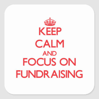 Keep Calm and focus on Fundraising Square Stickers